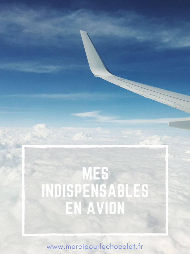 Mes indispensables en avion - astuces et tenues d'avion (via mercipourlechocolat.fr)