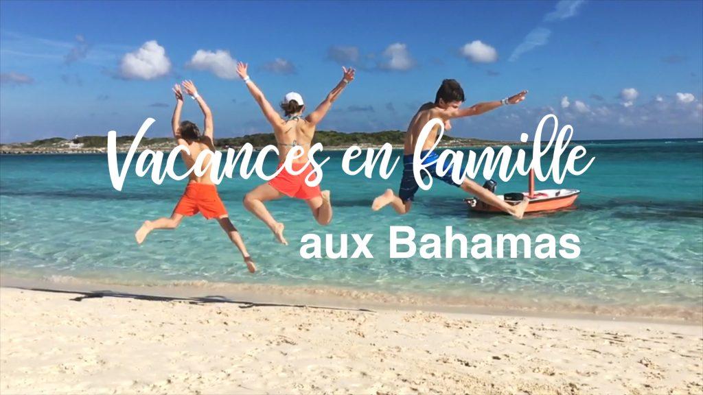 Vidéo - nos vacances aux Bahamas en famille